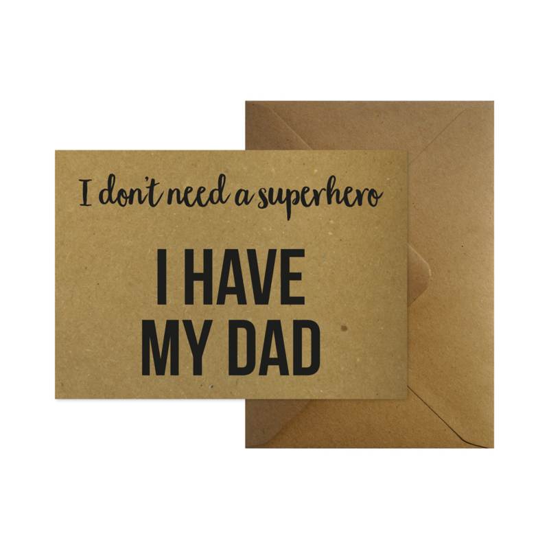 Wenskaart - I don't need a superhero I have my dad