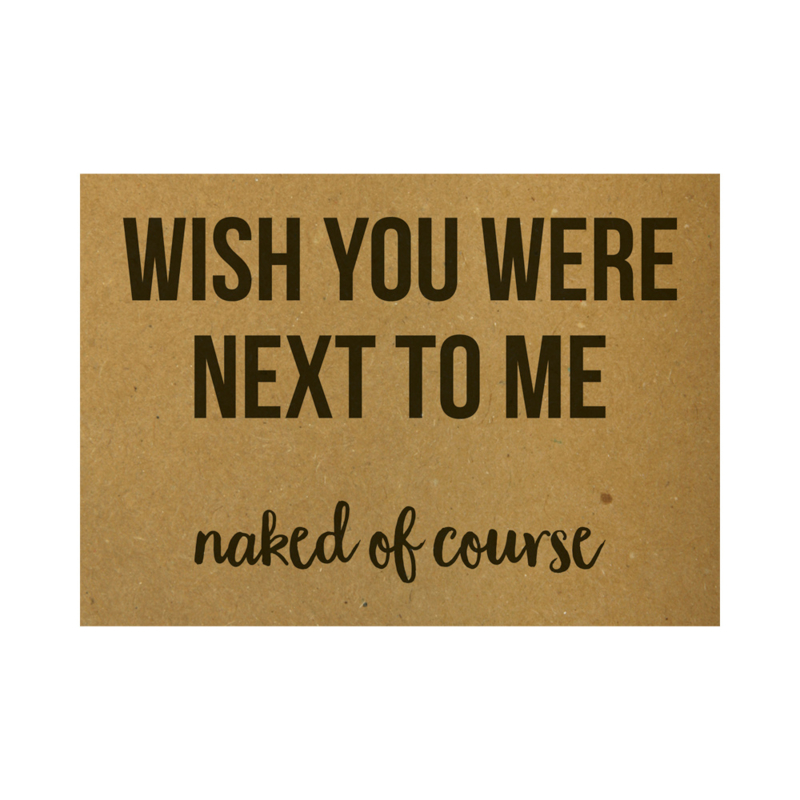 Ansichtkaart - Wish you were next to me naked of course