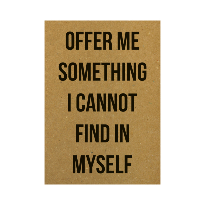 Ansichtkaart - Offer me something I cannot find in myself