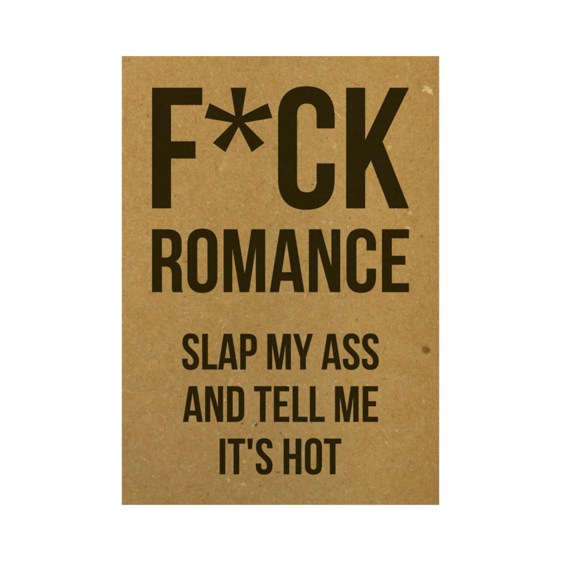 Ansichtkaart - F*ck romance slap my ass and tell me it's hot