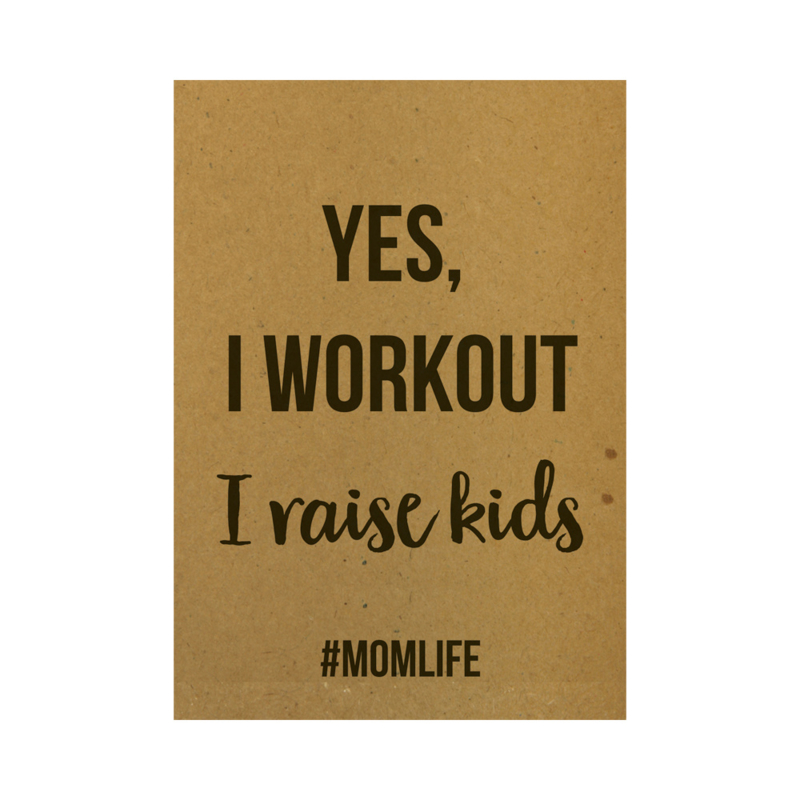 Ansichtkaart - Yes I workout. I raise kids #momlife