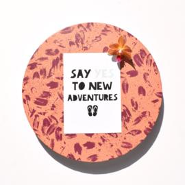 Say yes to new adventures || Ansichtkaart || per 5 stuks