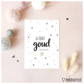 Jij bent goud waard! || Ansichtkaart || per 5 stuks