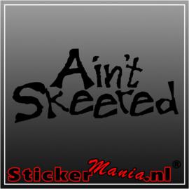Ain't skeered 2 sticker