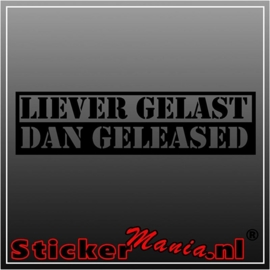 Liever gelast dan geleased sticker