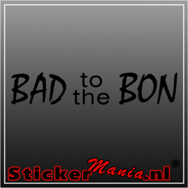Bad to the bon sticker