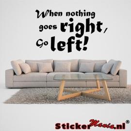 When nothing goes right, go left! muursticker