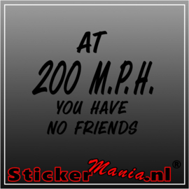 At 200 M.P.H. you have no friends sticker