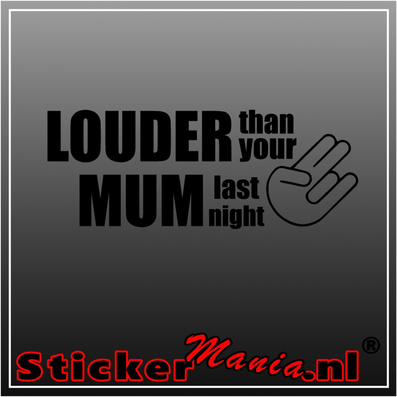Louder than your mum last night sticker