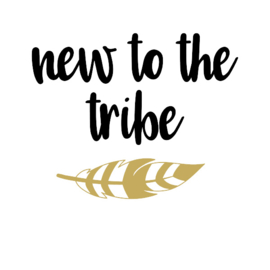 NEW TO THE TRIBE