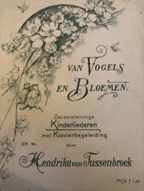 1897 | Muziek | Bladmuziek | Van Vogels en Bloemen: Zes eenstemmige kinderliederen met klavierbegeleiding door Hendrika van Tussenbroek - Utrecht, J.A.H. Wagenaar