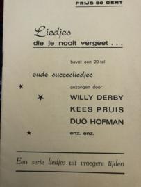 1949 | Muziek | Songteksten | Liedjes die je nooit vergeet... bevat een 20-tal oude succesliedjes gezongen door Willy Derby, Kees Pruis Duo Hofman