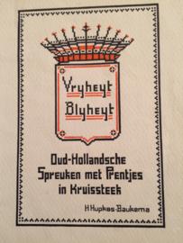 "1940-'45 | Kruissteken | Oud-Hollandsche Spreuken met Prentjes in kruissteek ""Vryheyt Blyheyt  - H. Hupkes-Baukema | ca. 1940-45"