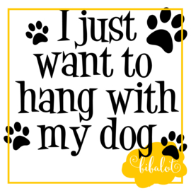 I just want to hang with my dog   Strijkapplicatie