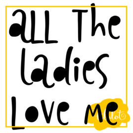 All the ladies love me | Strijkapplicatie