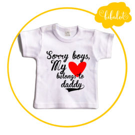 Sorry boys my heart belongs to daddy | Shirt