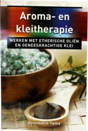 Aroma- en kleitherapie - werken met etherische oliën en geneeskrachtige klei - Rosemarie Ypma
