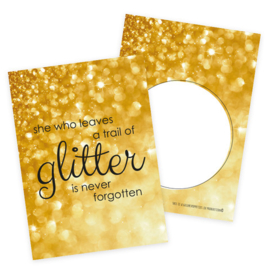 """She who leaves a trail of glitter is never forgotten"""