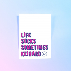 POSTKAART LIFE SUCKS SOMETIMES KEIHARD