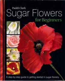 Sugar Flowers for beginners door Paddi Clark