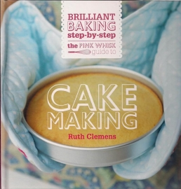 The Pink wish guide to Cake Making - Ruth Clemens