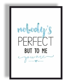 Poster 'Nobody's perfect, but to me you are' 30 x 42 cm A3