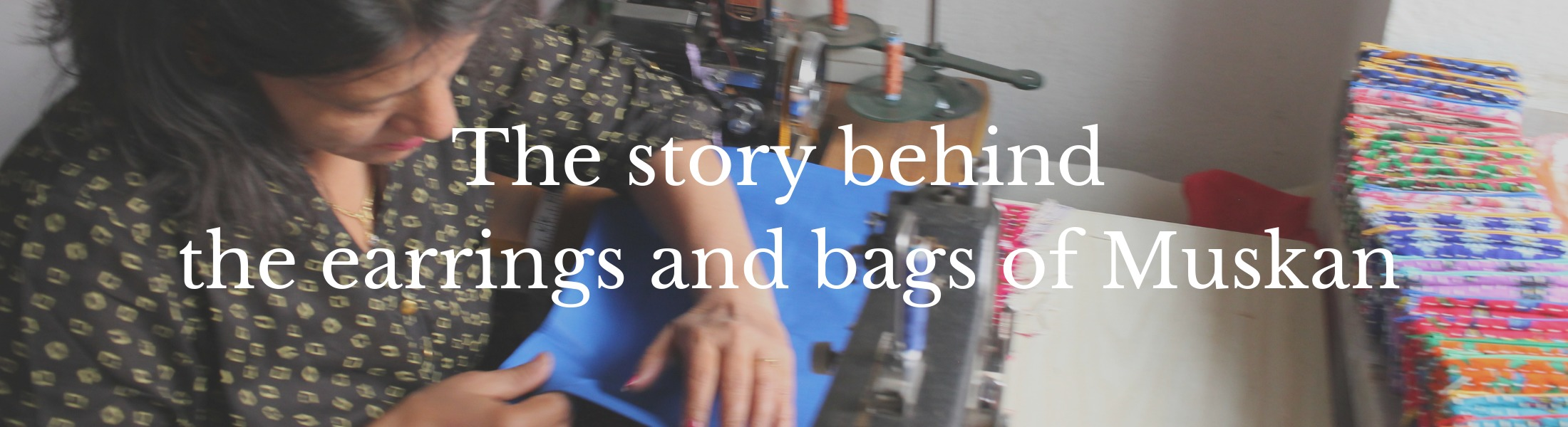 The story behind the earrings and bags Muskan
