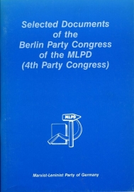 Selected Documents of the Berliner Party Congress of the MLPD. (4th Party Congress) - schrijver: MLPD.