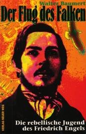 Der Flug des Falken. Die rebellische Jugend des Friedrich Engels. - schrijver: W. Baumert.
