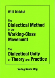 The Dialectical Method in the Working-Class Movement  --- The Dialectical Unity  of Theory and Practice --- schrijver: W. Dickhut.
