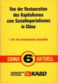 Von der Restauration des Kapitalismus zum Sozialimperialismus im China.  --   I. Teil. Die revisionistische Innenpolitik (China Aktuell 6) - schrijver: KABD.