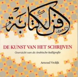 De kunst van het schrijven. Overzicht van de Arabische kalligrafie -schrijver: A. Vrolijk
