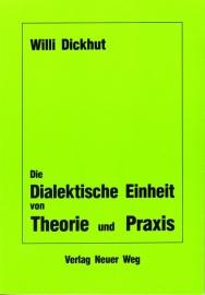 Die Dialektische Einheit von Theorie und Praxis - schrijver W. Dickhut.
