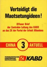 Verteidigt die Maotsetungideen. Offener Brief der Zentralen Leitung  des  KABD an das ZK  der Partei der Arbeit Albaniens (China Aktuell 3) - schrijver: KABD.