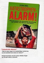Catastrofe Alarm! Wat doen tegen de moedwillige verstoring van de eenheid van mens en natuur? - schrijver: S. Engel.