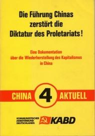 Die Führung Chinas zerstört die Diktatur des Proletariats! Eine Dokumentation über die Wiederherstellung des Kapatalismus in China (China Aktuell 4) - schrijver KABD.