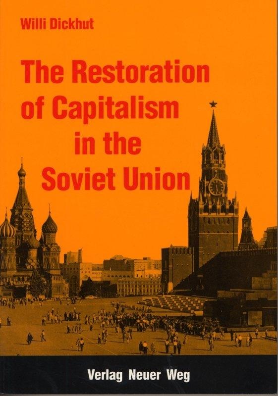 The Restoration of Capitalism  in the Soviet Union - schrijver W. Dickhut.