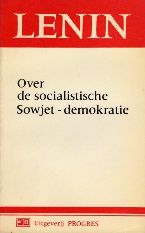 Over de socialistische  Sowjet-democratie - schrijver: W. I. Lenin.