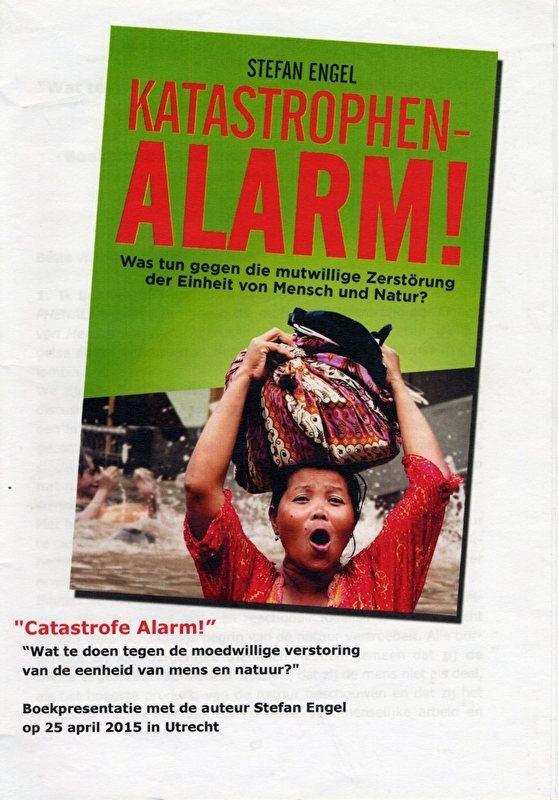 Catastrofe Alarm! Wat doen tegen de moedwillige verstoring van de eenheid van mens en natuur? - voordracht: Stefan Engel.