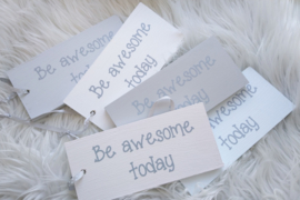 Tag Be awesome Today