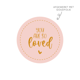 Sticker you are so loved (roze) • ø40mm (10 stuks)