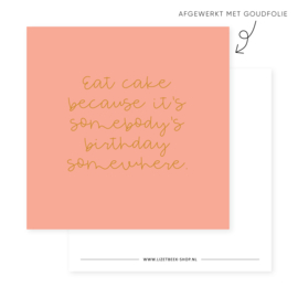 Minikaartje 85x85 • Eat cake because it's somebody's birthday somewhere (goudfolie)