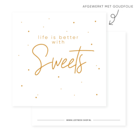 Minikaartje 85x85 • Life is better with sweets (goudfolie)