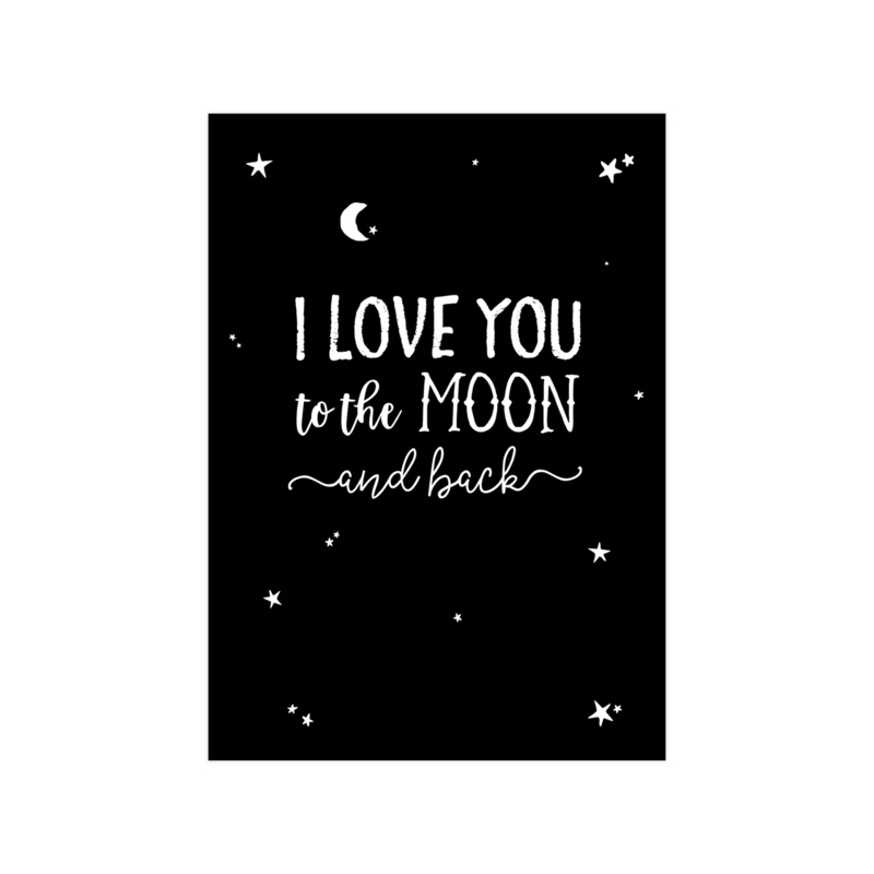 A5 POSTER 'I LOVE YOU TO THE MOON AND BACK' ZWART