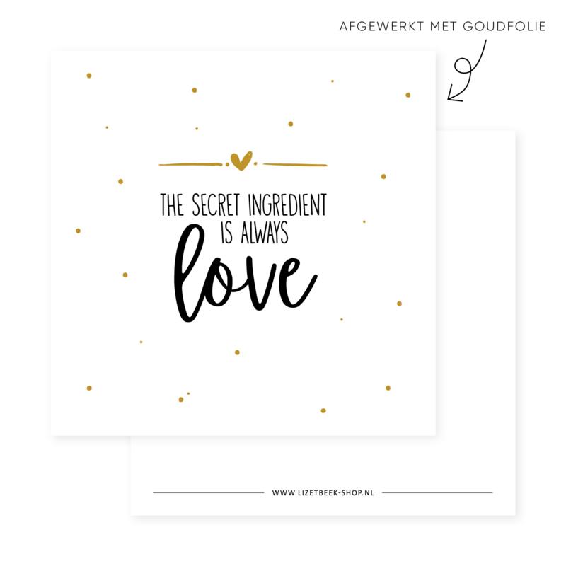 Minikaartje 85x85 • The secret ingredient is always love (goudfolie)