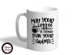 Mok may your coffee be stronger than your students
