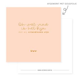 Minikaartje - Oh wat vind ik het fijn dat wij vriendinnen zijn - goudfolie