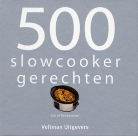 500 Slowcooker Gerechten - Carol Beckerman