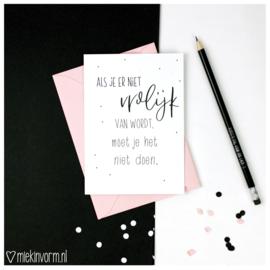 Als je er niet vrolijk van wordt moet je het niet doen || Ansichtkaart