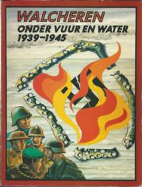 WALCHEREN ONDER VUUR EN WATER 1939-1945 - 1984